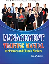 MANAGEMENT TRAINING MANUAL FOR PASTORS & CHURCH WORKERS: A Pastor That Does Not Raise Disciples Has Failed In Ministry!