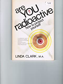 Are You Radioactive? How to Protect Yourself,