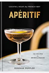 Apéritif: Cocktail Hour the French Way: A Recipe Book Kindle Edition