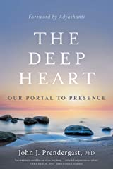 The Deep Heart: Our Portal to Presence Kindle Edition