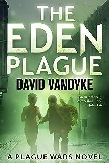 The Eden Plague: Book 0 Prequel: A Military Apocalyptic Technothriller (Plague Wars Series) (English Edition)