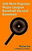 Focus On: 100 Most Popular Major League Baseball Second Basemen: Jackie Robinson, Danny Ainge, Ben Zobrist, Rod Carew, Chase Utley, Robinson Canó, Billy ... Brandon Phillips, etc. (English Edition)