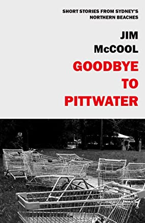 Goodbye To Pittwater - Short Stories From Sydney's Northern Beaches