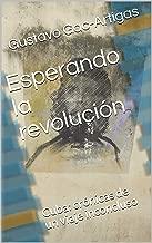 Esperando la revolución: Cuba: crónicas de un viaje inconcluso (Spanish Edition)