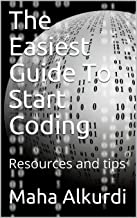 The Easiest Guide To Start Coding : Resources and tips
