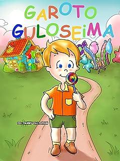 Livro infantil: Garoto Guloseima e suas Aventuras (Um belíssimo livro ilustrado para crianças) ((Crianças saudáveis e felizes) 1)
