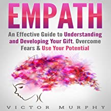 Empath: An Effective Guide to Understanding and Developing Your Gift, Overcome Fears, & Use Your Potential