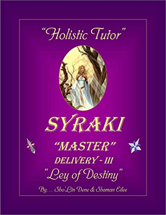 """Holistic Tutor"": SYRAKI ""MASTER"" Delivery - III ... ""Ley of Destiny"" (SYRAKI HOLISTIC WAYS Book 3)"