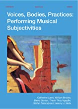 Voices, Bodies, Practices: Performing Musical Subjectivities