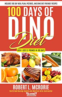 100 Days of DINO DIET: My journey on the DINO DIET, exactly what I ate each day to loise 52 pounds in 100 days (DINO DIET CHALLENGE Book 1) (English Edition)