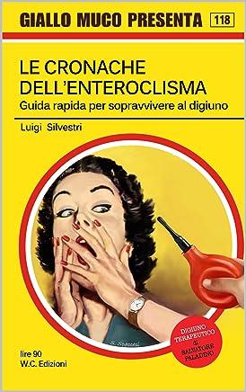 LE CRONACHE DELLENTEROCLISMA: Guida rapida per sopravvivere al digiuno (Giallo Muco Vol. 118)