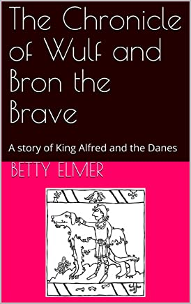 The Chronicle of Wulf and Bron the Brave: A story of King Alfred and the Danes (English Edition)