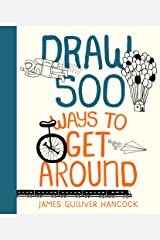 Draw 500 Ways to Get Around: A Sketchbook for Artists, Designers, and Doodlers Paperback