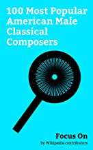 Focus On: 100 Most Popular American Male Classical Composers: Billy Joel, John Williams, Danny Elfman, James Horner, Ezra Pound, Igor Stravinsky, Philip ... Captain Beefheart, Arnold Schoenberg, etc.