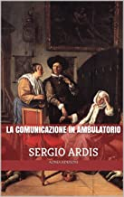 La comunicazione in ambulatorio (Salute e medicina Vol. 15)