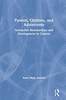 Parents, Children, and Adolescents: Interactive Relationships and Development in Context (Haworth Marriage & the Family) (...