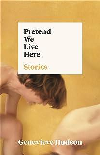 Pretend We Live Here: Short Stories