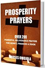 Prosperity Prayers: Over 200 Deliverance Prayers for Money, Finances & Favor