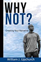 Why Not?: Creating your narrative.......