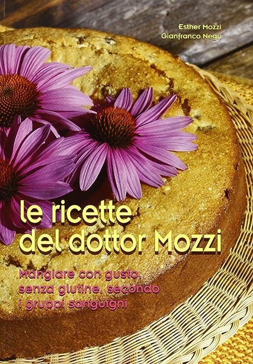 Le ricette del dottor mozzi. mangiare con gusto senza glutine, secondo i gruppi sanguigni (italiano) 978-8890873805