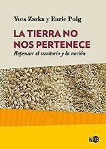 La Tierra no nos pertenece: Repensar el territorio y la nación (Huellas y Señales nº 2014) (Spanish Edition)