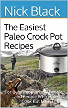 The Easiest Paleo Crock Pot Recipes: For Busy People, Lazy People, and People Who Hate To Cook But Love To Eat (English Edition)