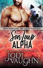 Son Loup Alpha (Romances des Loups Gardiens t. 8)