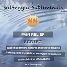 Pain Relief, Ease Discomfort, Natural Anesthetic Healing: Chakra Guided Meditation, Solfeggio Frequencies & Subliminal Affirmations - Solfeggio Subliminals