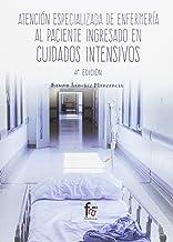 ATENCION ESPECIALIZADA DE ENFERMERIA AL PACIENTE INGRESADO EN CUIDADOS INTENSIVOS-4 EDICION: EN CUIDADOS INTENSIVOS (4ª edición) (URGENCIAS / EMERGENCIAS)