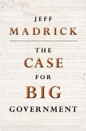 The Case for Big Government (The Public Square Book 9)