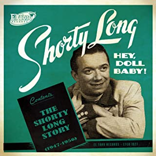 Hey, Doll Baby! The Shorty Long Story (1947-1960)