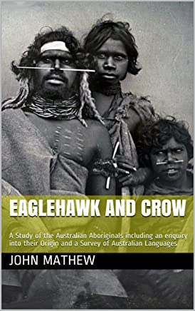 Eaglehawk and Crow: A Study of the Australian Aboriginals including an enquiry into their Origin and a Survey of Australian Languages