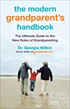 The Modern Grandparent's Handbook: The Ultimate Guide to the New Rules of Grandparenting