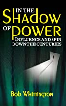 In the Shadow of Power: Influence and Spin Down the Centuries