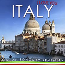 I Love You Italy. Italian Songs to Remember