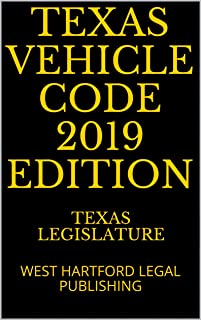 TEXAS VEHICLES AND TRAFFIC 2019 EDITION: WEST HARTFORD LEGAL PUBLISHING