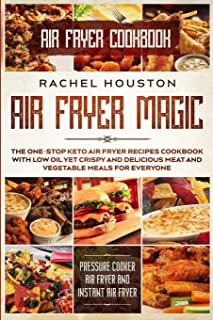 Air Fryer Cookbook For Beginners: LESS OIL FOR EVERYBODY - Simple Yet Delightful Air Fryer Recipes To Die For - The Basic ...