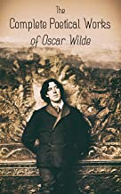 The Complete Poetical Works of Oscar Wilde: 120+ Poems, Ballads, Sonnets & Other Verses: The Ballad Of Reading Gaol, The Sphinx, Ravenna, Canzonet, Chanson, ... Ave Imperatrix, E Tenebris, Phedre…