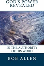 God's Power Revealed: In The Authority of His Word
