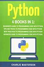 Python: 4 Books in 1: Beginner's Guide + Tips and Tricks + Best Practices + Advanced Guide to Programming Code with Python (Python, Java, JavaScript, ... Programming, Computer Programming) (Volume 4)