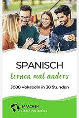 Spanisch lernen mal anders - 3000 Vokabeln in 30 Stunden: Systematisches Merken von 3000 spanischen Vokabeln mit einzigartigen Gedächtnistechniken für Anfänger, Wiedereinsteiger und Fortgeschrittene Kindle Ausgabe