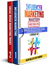 Influencer Marketing Mastery Secrets: 2 book in 1, Tips and Tricks, How to Reach a million Followers through Social Media such as Instagram, Facebook, ... and YouTube in the New Age (English Edition)