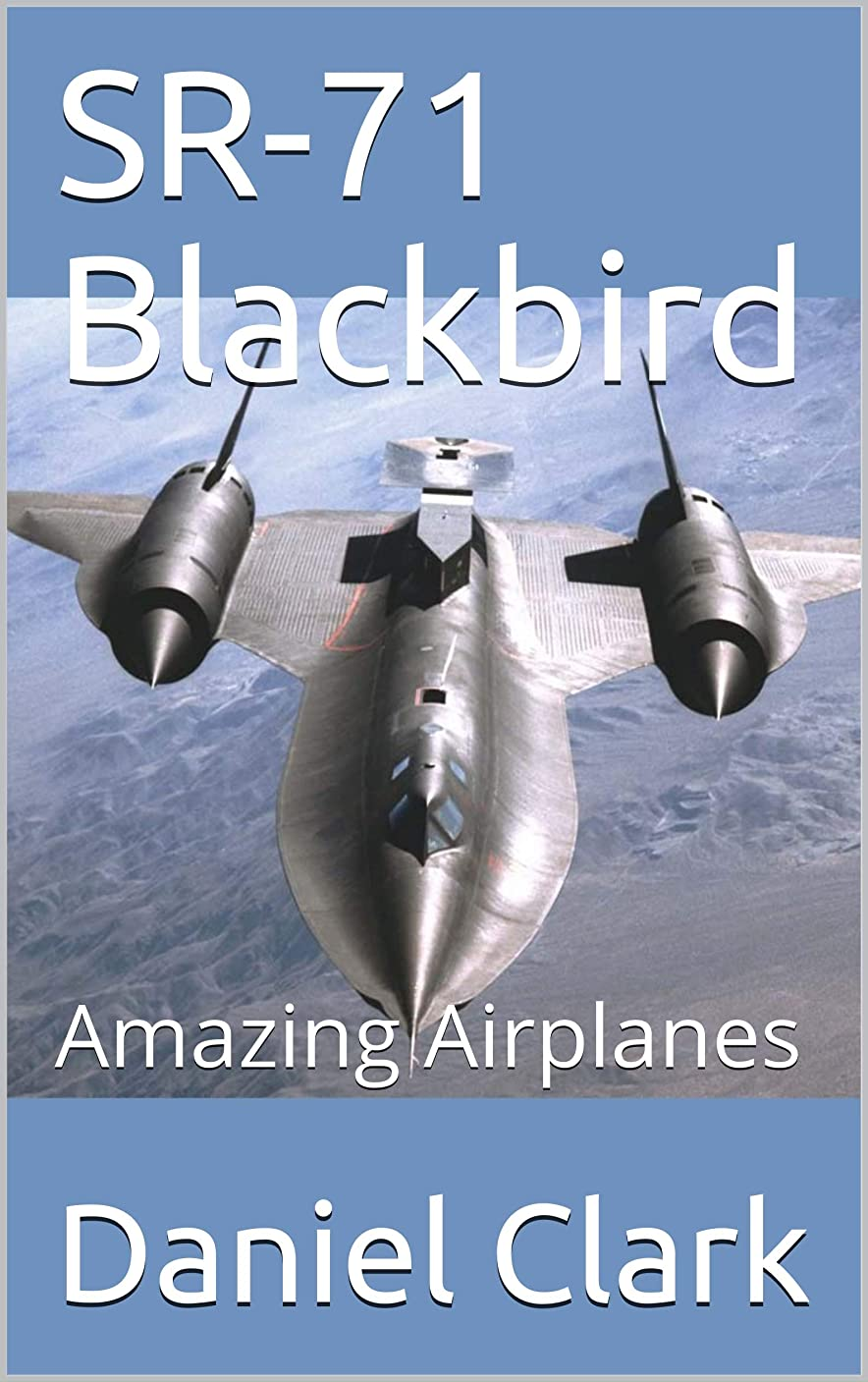一般アリ引き渡すSR-71 Blackbird: Amazing Airplanes (English Edition)