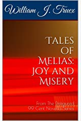 Tales of Melias: Joy and Misery: From The Disfigured 99 Cent Novella Series Kindle Edition