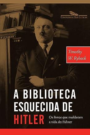 A Biblioteca Esquecida de Hitler - Os Livros Que Moldaram Sua Vida