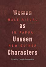 Women as Unseen Characters: Male Ritual in Papua New Guinea (Social Anthropology in Oceania)