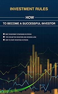 Investing:Investment Rules and How to Become a Successful Investor Your ultimate beginner's guide to wealth and success (Stock market, successful investor, ... stocks, and stock broker.Tools, Tactics,)