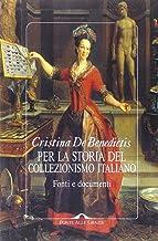 Scaricare Libri Per la storia del collezionismo italiano. Fonti e documenti. Ediz. illustrata PDF