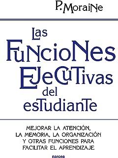 Las funciones ejecutivas del estudiante: Mejorar la atención, la memoria, la organización y otras funciones para facilitar el aprendizaje (Educación Hoy nº 197) (Spanish Edition)