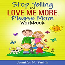 Stop Yelling and Love Me More, Please Mom Workbook: Happy Mom 2